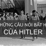 Câu nói nổi tiếng của Hitler mà bạn không thể nào quên