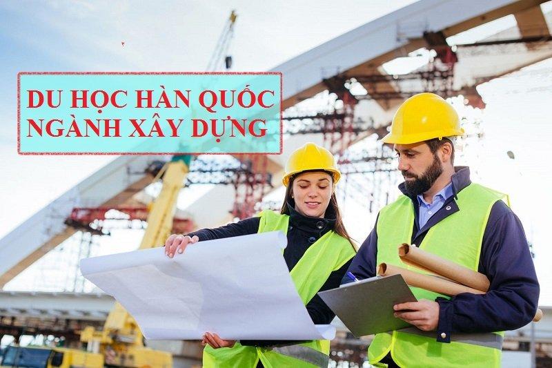 Du học ngành xây dựng đang là ngành nghề được nhiều bạn trẻ lựa chọn